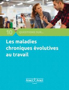 10 questions sur... Les maladies chroniques évolutives et les cancers au travail